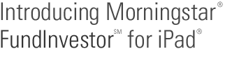 Introducing Morningstar FundInvestor for iPad